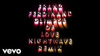 Franz Ferdinand - Glimpse Of Love (Nightwave 6am Remix)