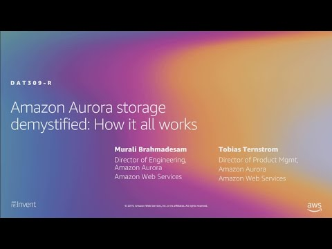 AWS re:Invent 2019: [REPEAT 1] Amazon Aurora storage demystified: How it all works (DAT309-R1)