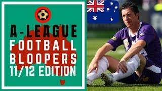 A-LEAGUE FOOTBALL BLOOPERS - 2011/12 EDITION