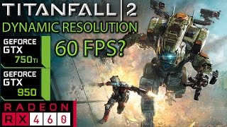 Titanfall 2 Dynamic Resolution Patch Comparison - GTX 750 ti - GTX 950 - RX 460 - 60 fps possible?