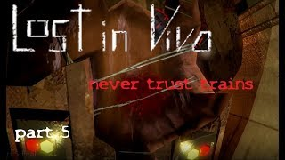 Lost in Vivo - part 5 Trains...you aren't funny!