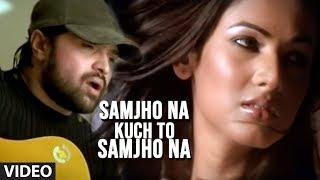 Samjho Na Kuch To Samjho Na Ft. Sonal Chauhan Full Song Aap Kaa Surroor  Himesh Reshammiya