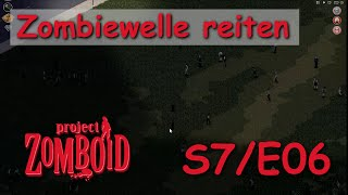 Project Zomboid [S7E06] - Zombiewelle reiten | Let