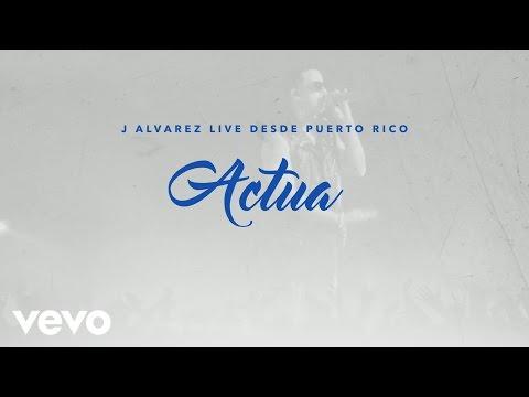 J Alvarez - Actua (Live Audio Video)