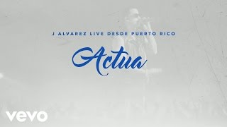 J Alvarez - Actua (Live Audio Video)