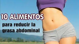 10 ALIMENTOS PARA REDUCIR LA GRASA DEL ABDOMEN- Quemadores de grasa abdominal