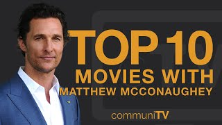 Top 10 Matthew McConąughey Movies