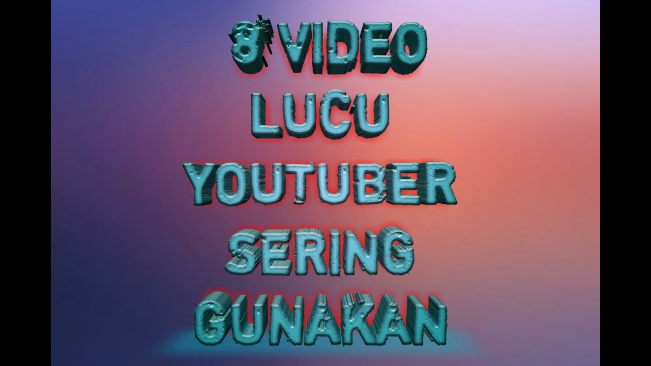 Video TERLUCU... Ngakak Abis yang paling sering digunakan para youtuber