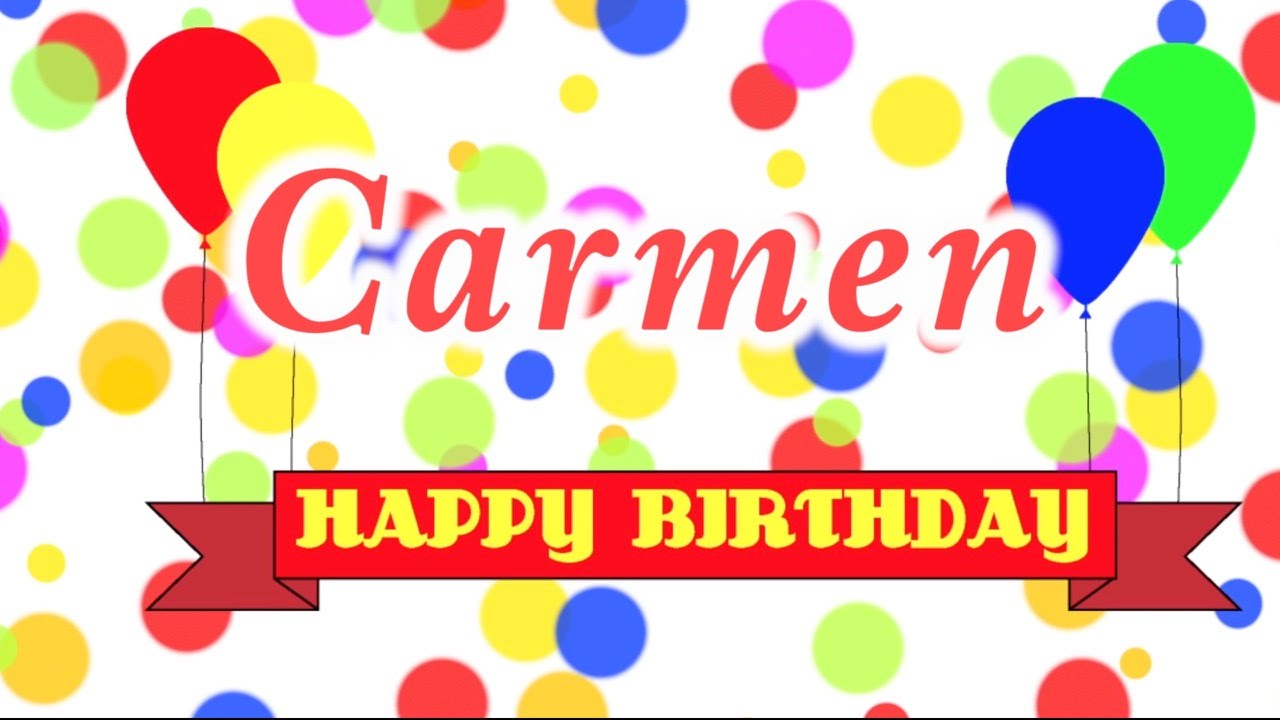 hd happy birthday carmen -#main