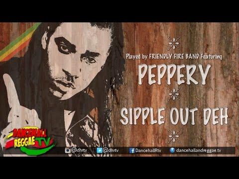 Peppery - Sipple Out Deh ▶Natty Love Riddim ▶Friendly Fire Music ▶Reggae 2016