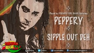 Peppery - Sipple Out Deh ▶Natty Love Riddim ▶Friendly Fire Music ▶Reggae 2016