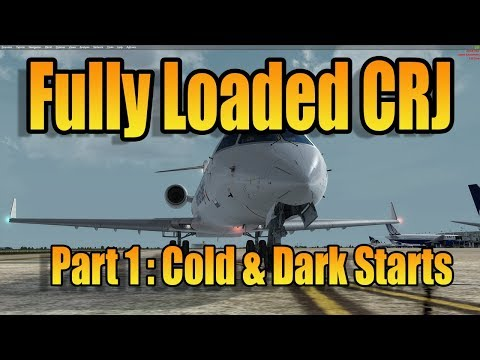 FULLY LOADED CRJ Pt1   COLD AND DARK START