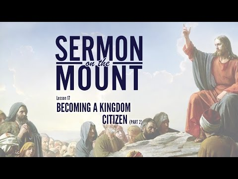 Lesson 17:Becoming A Kingdom Citizen (Part 2) | Sermon on the Mount
