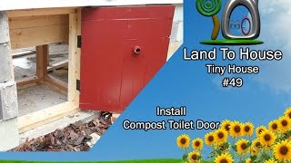 Tiny House 49 - Install Compost Toilet Door