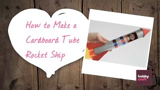 How To Make A Cardboard Tube Rocket Ship | Hobbycraft