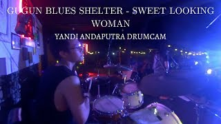 GUGUN BLUES SHELTER - SWEET LOOKING WOMAN ( YANDI ANDAPUTRA DRUM CAM )