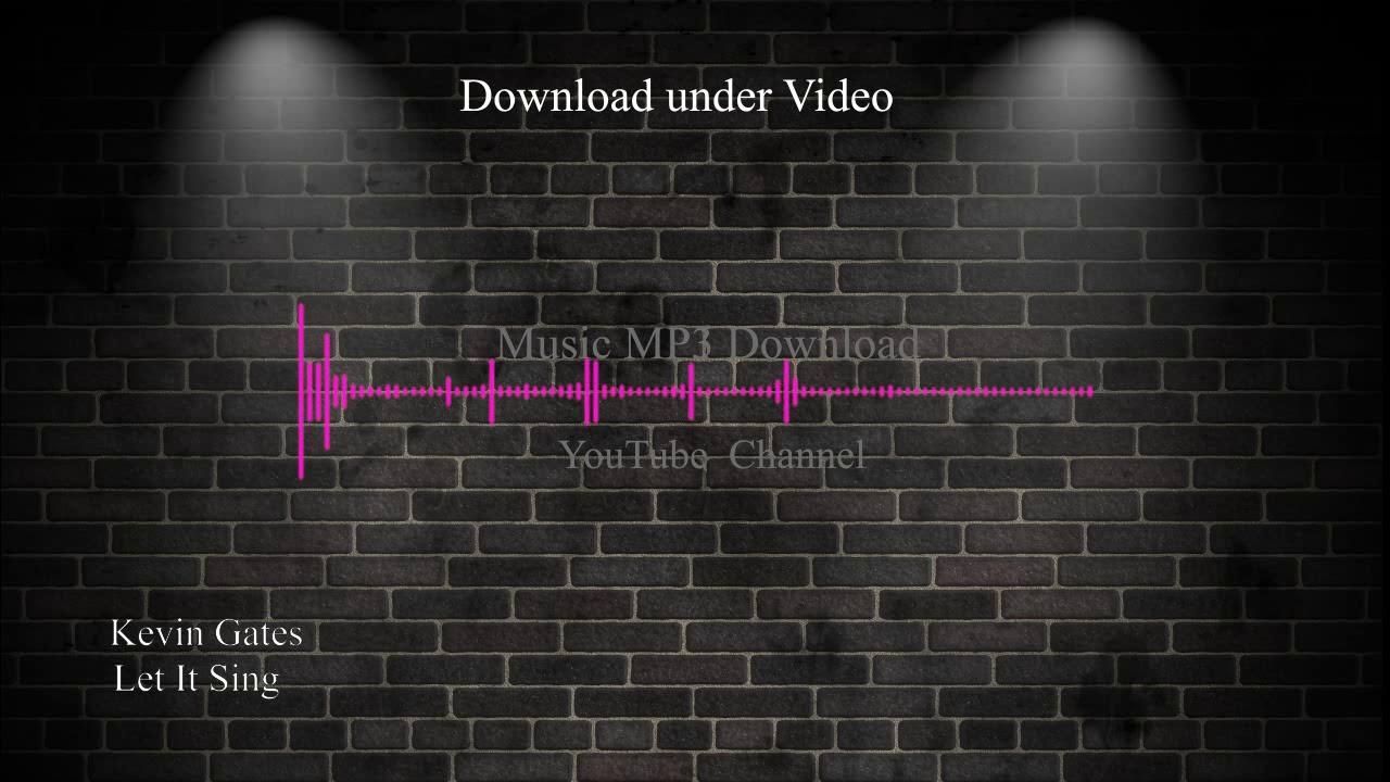Let It Sing - Kevin Gates Download mp3