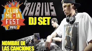 RUBIUS DJ SET   MEJORES MOMENTOS   CLUB MEDIA FEST MEXICO 2017   (Nombre de canciones)