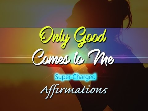 Only Good Comes To Me - I AM Open to the Gifts of the Universe - Super-Charged Affirmation