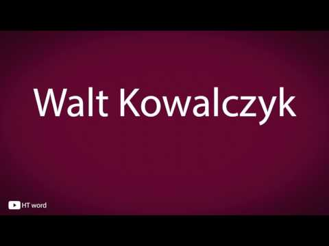 How to pronounce Walt Kowalczyk