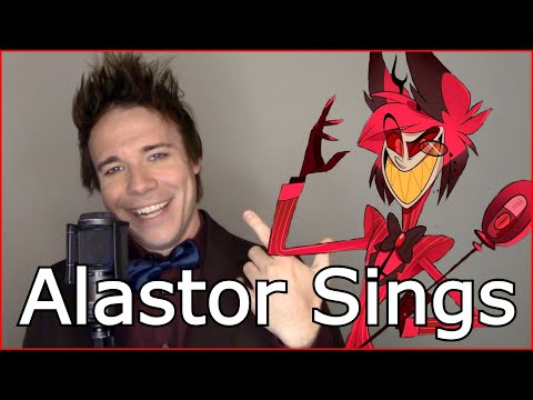 "ALASTOR SINGS ""You're Never Fully Dressed Without A Smile"" & ""I Don't Want To Set The World On Fire"""