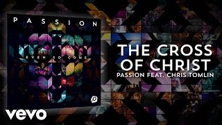 Passion - The Cross Of Christ (Lyrics And Chords/Live) ft. Chris Tomlin