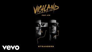 Vigiland - Strangers (Audio) ft. A7S