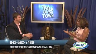 TALK OF THE TOWN | Douglas Scott, Lowcountry Orthopedics | 6-17-2014 | Only on WHHI-TV