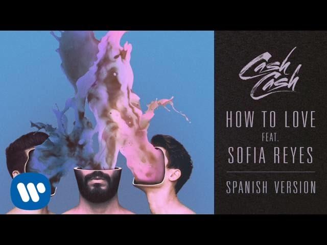 cash-cash-how-to-love-feat-sofia-reyes-spanish-version-cash-cash