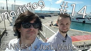 "MastiVlog #14 : CANNES ! ""Just... Wahou !"""