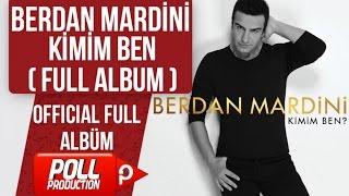 BERDAN MARDİNİ - KİMİM BEN ( FULL ALBUM DİNLE )