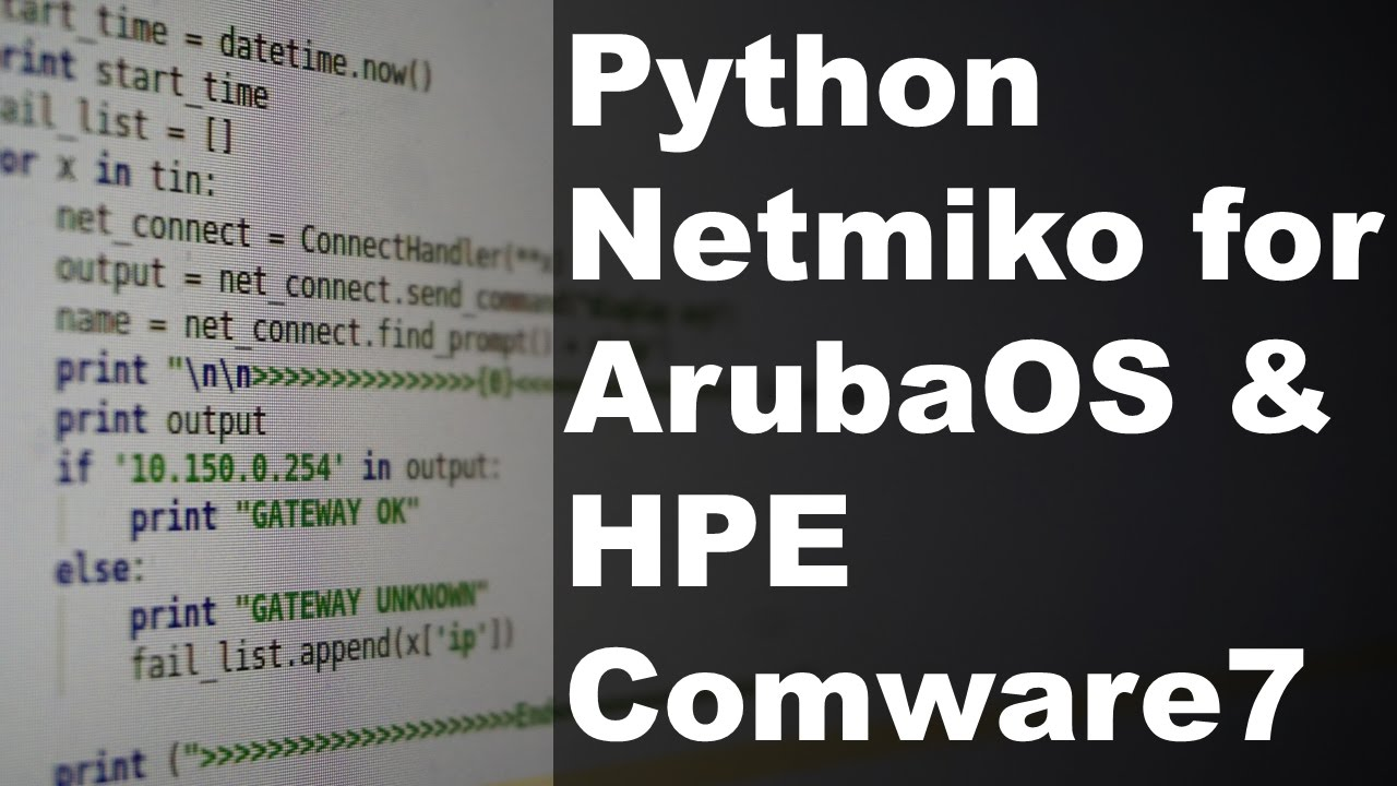 Python Netmiko for ArubaOS and HPE Comware - Install & Example Script