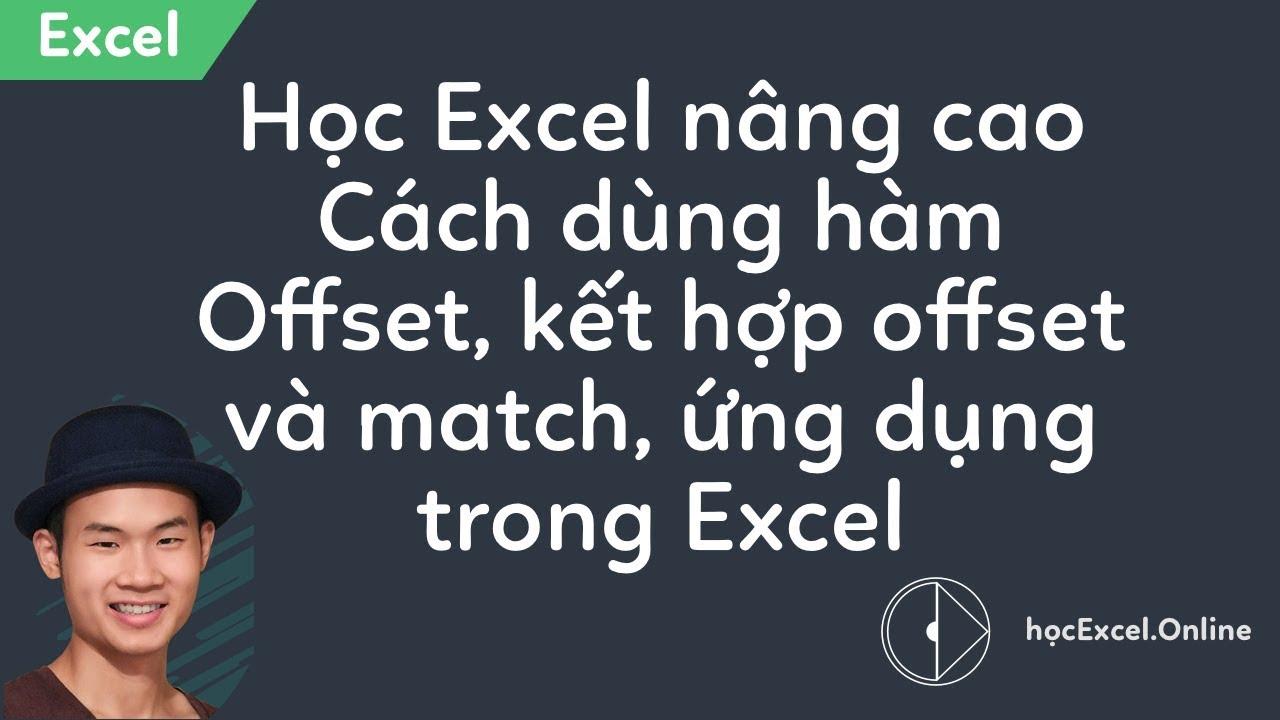Cách dùng hàm Offset, kết hợp offset và match, ứng dụng trong Excel