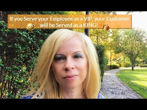 IF YOU SERVE YOUR EMPLOYEE AS A VIP, YOUR CUSTOMER WILL BE SERVED AS A KING!