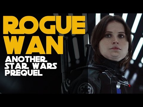 Rogue Wan: Another Star Wars Prequel - Take 2