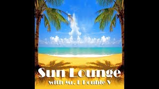 Sun Lounge With Mr E Double V Episode 25 03 11 2017