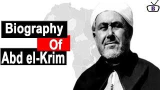 Biographyof Abd el Krim el Khattabi,Origin,Education,Struggles,Family,Death
