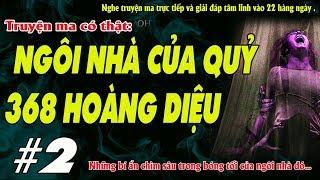 NGÔI NHÀ CỦA QUỶ 368 HOÀNG DIỆU [ Tập 2 ] - Truyện ma về căn nhà ma quỷ ở Đà Nẵng - MC Quàng A Tũn