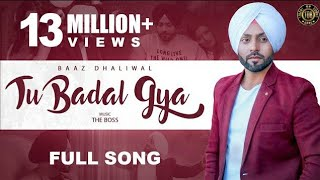 Tu Badal Gya : Baaz Dhaliwal (Official Song) The Boss | Latest Punjabi Songs 2018 | TOB GANG