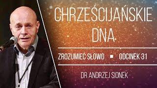 dr Andrzej Sionek | Chrześcijańskie DNA | Zrozumieć Słowo [#31]