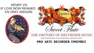SWEET FLUTE - THE HISTORY OF RECORDER MUSIC - Henry VIII. If Love Now Reigned - En Vray Amoure