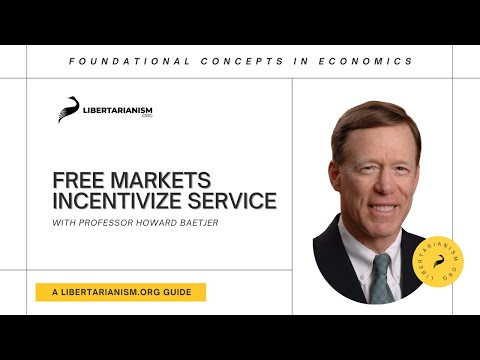 11. Free Markets Incentivize Service | Foundational Concepts in Economics with Howard Baetjer