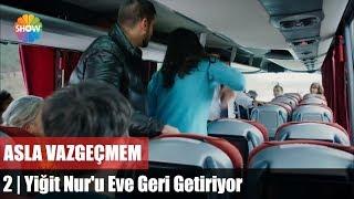 """Yiğit Nur'u Eve Geri Getiriyor """"Asla Vazgeçmem 2.Bölüm"""""""