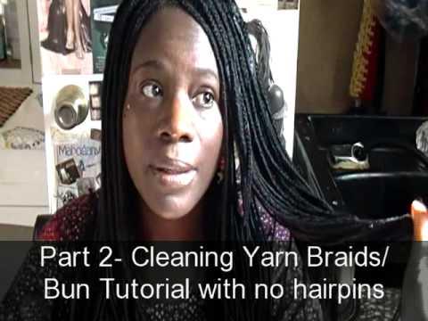 Part-2 Cleaning Yarn Braids/Bun Tutorial
