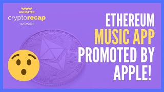 Ethereum-Based Blockchain Music Streaming App Promoted By Apple | Animated Crypto Recap 14/02/20
