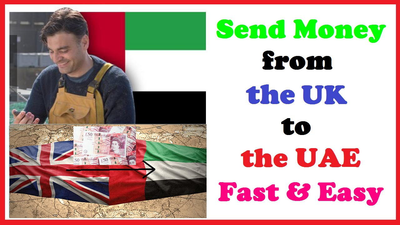 Send Money From The Uk To Uae Fast Easy