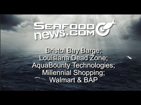 Bristol Bay Barge, Louisiana Dead Zone; AquaBounty Technologies; Millennial Shopping; Walmart & BAP
