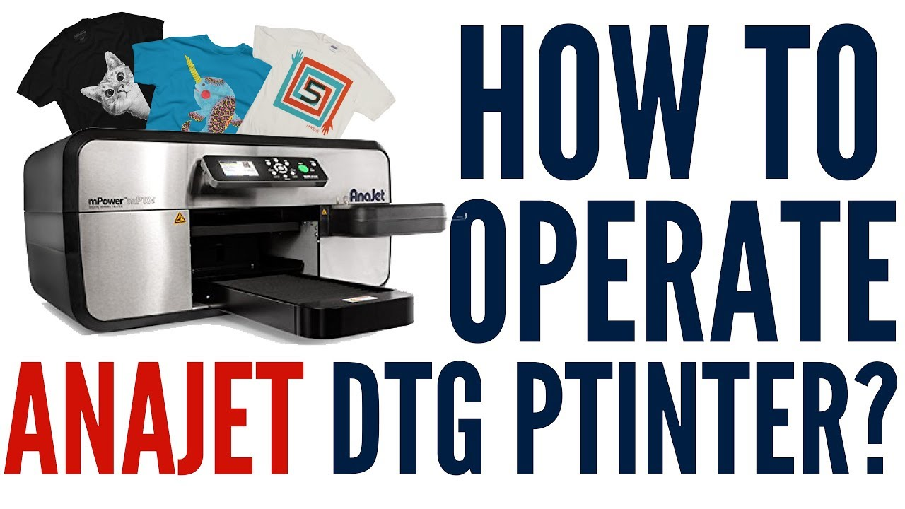 3f4f2a35 How to Operate a Direct to Garment Printer - Anajet DTG Printer ...