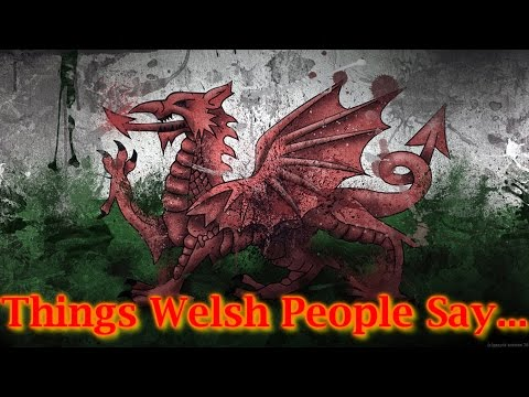 Things Welsh People Say...
