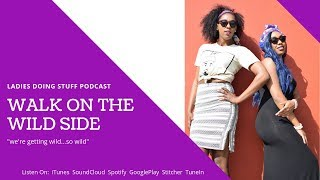 LADIES DOING STUFF | PODCAST FOR BLACK WOMEN | What's Your Wildest Desires